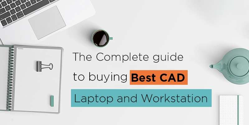8 Best Laptops And Workstations For Cad Software And How To Choose One